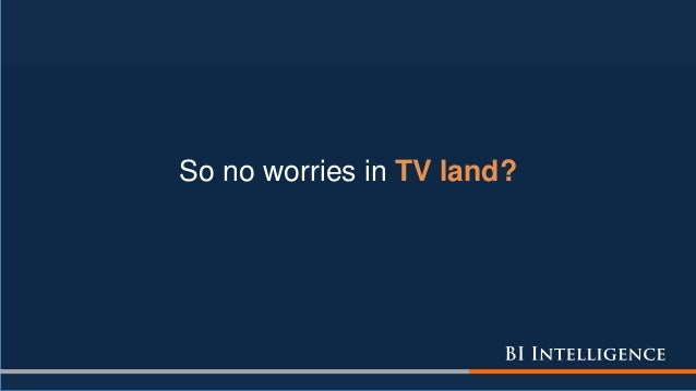 So no worries in TV land?