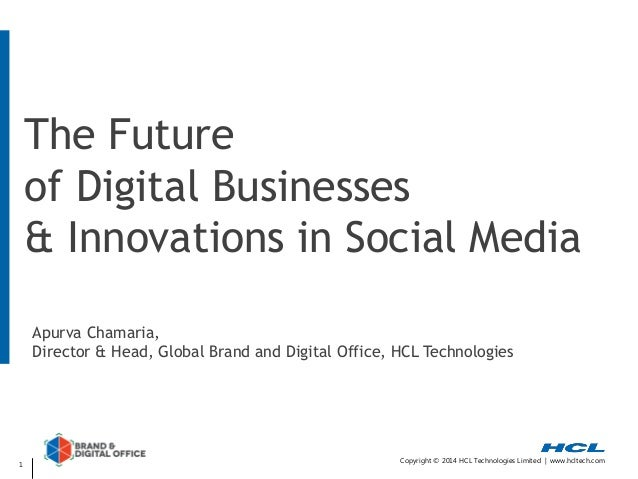 The Future of Digital Businesses & Innovations in Social Media Apurva Chamaria, Director & Head, Global Brand and Digital ...