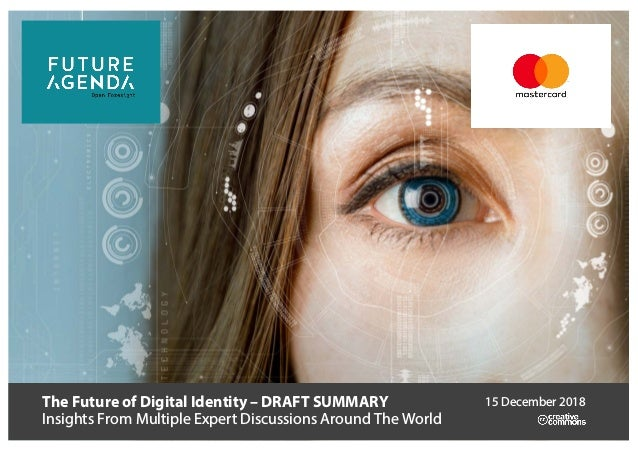 The Future of Digital Identity – DRAFT SUMMARY Insights From Multiple Expert Discussions Around The World 15 December 2018