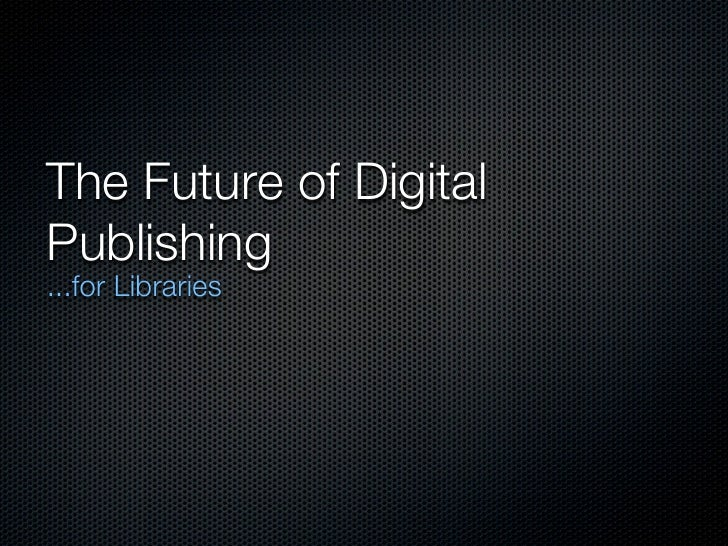 The Future of DigitalPublishing...for Libraries