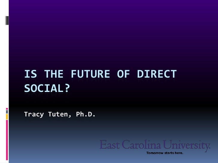 Is The future of direct social?Tracy Tuten, Ph.D.<br />