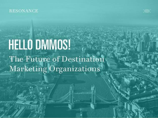 R E S O N A N C E C O . C O M @ C R FA I R TITLETEXT RESONANCE HELLO DMMOS! The Future of Destination Marketing Organizati...