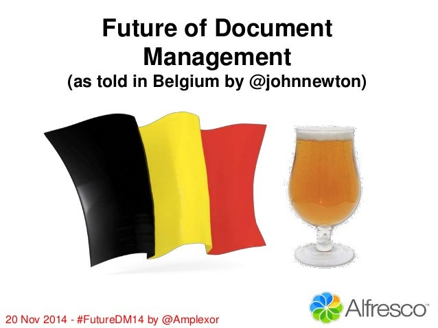 Future of Document  Management  (as told in Belgium by @johnnewton)  20 Nov 2014 - #FutureDM14 by @Amplexor