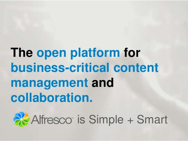The open platform for  business-critical content  management and  collaboration.  is Simple + Smart