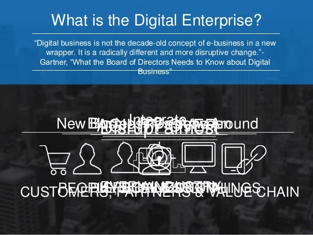 """What is the Digital Enterprise?  """"Digital business is not the decade-old concept of e-business in a new  wrapper. It is a ..."""