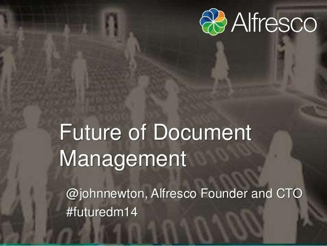 Future of Document  Management  @johnnewton, Alfresco Founder and CTO  #futuredm14