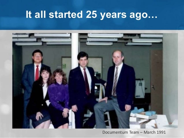 It all started 25 years ago…  Documentum Team – March 1991
