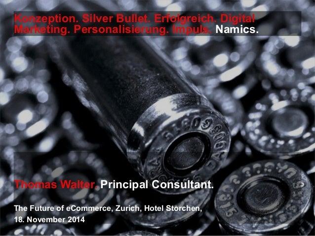Konzeption. Silver Bullet. Erfolgreich. Digital  Marketing. Personalisierung. Impuls. Namics.  Thomas Walter. Principal Co...