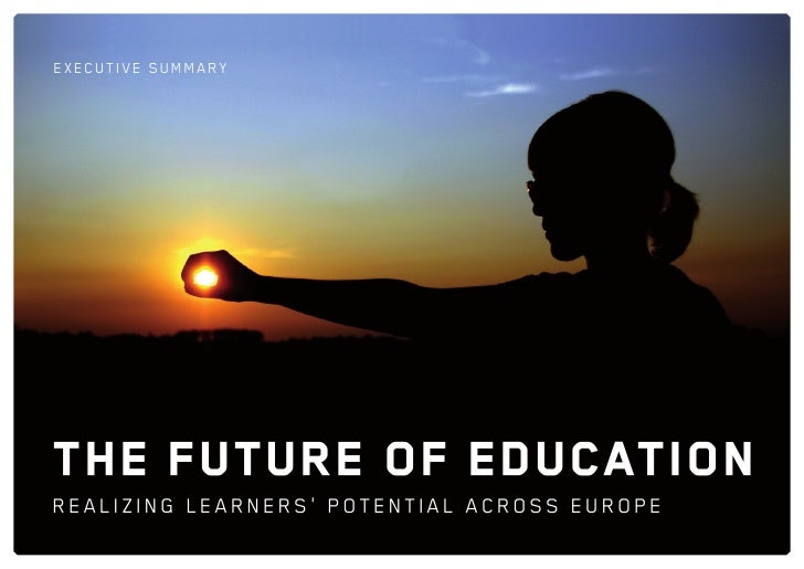 execut ive s u m m a Ry     THE FUTURE OF EDUCATION Realizing leaRneRs' potential acRoss euRope