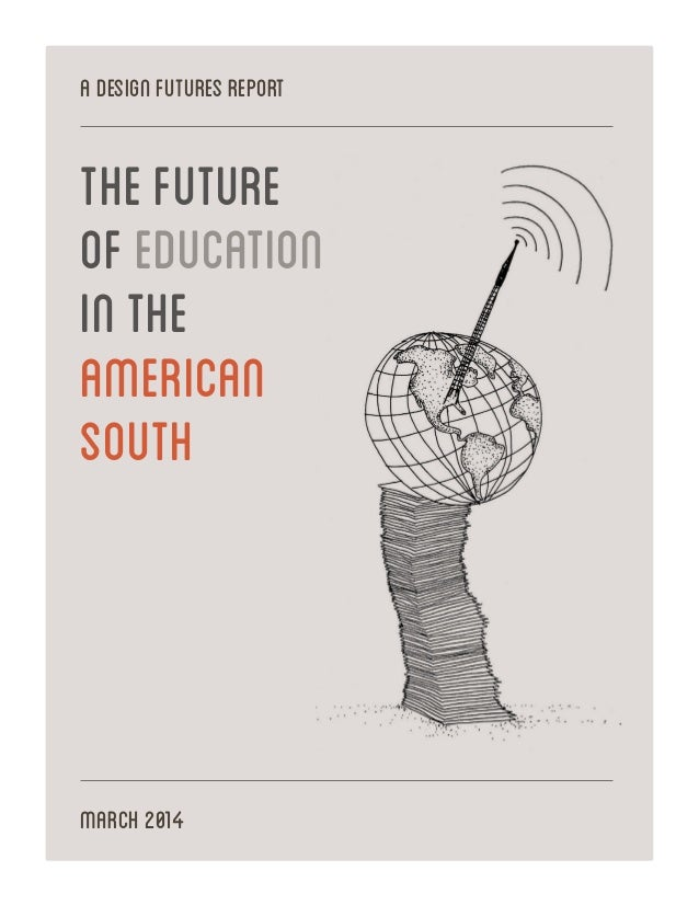 ADESIGNFUTURESREPORT MARCH2014 THEFUTURE OFEDUCATION INTHE AMERICAN SOUTH