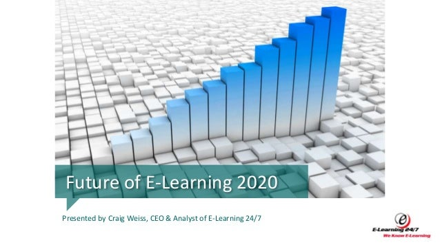 Future of E-Learning 2020 Presented by Craig Weiss, CEO & Analyst of E-Learning 24/7