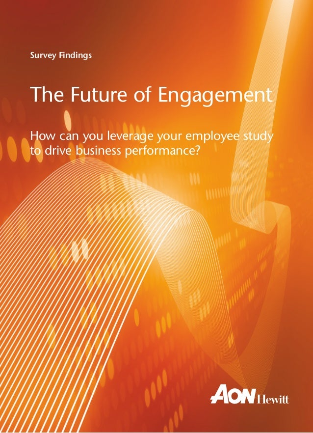 Survey FindingsThe Future of EngagementHow can you leverage your employee studyto drive business performance?             ...
