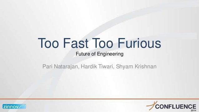 Too Fast Too Furious Future of Engineering Pari Natarajan, Hardik Tiwari, Shyam Krishnan