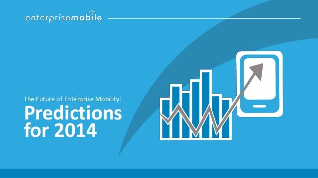 The Future of Enterprise Mobility:  Predictions for 2014