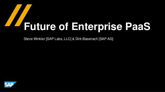 Steve Winkler [SAP Labs, LLC] & Dirk Basenach [SAP AG] Future of Enterprise PaaS