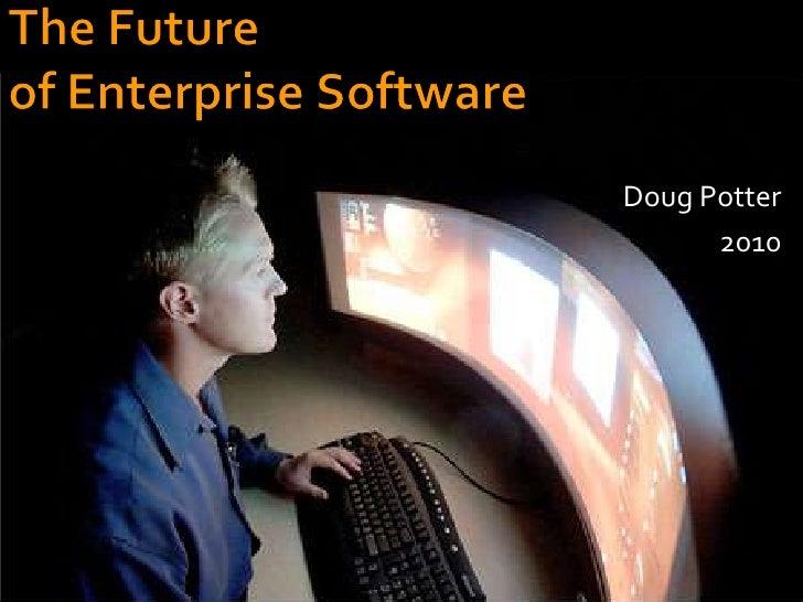 TheFuture<br />of Enterprise Software<br />Doug Potter<br />2010<br />