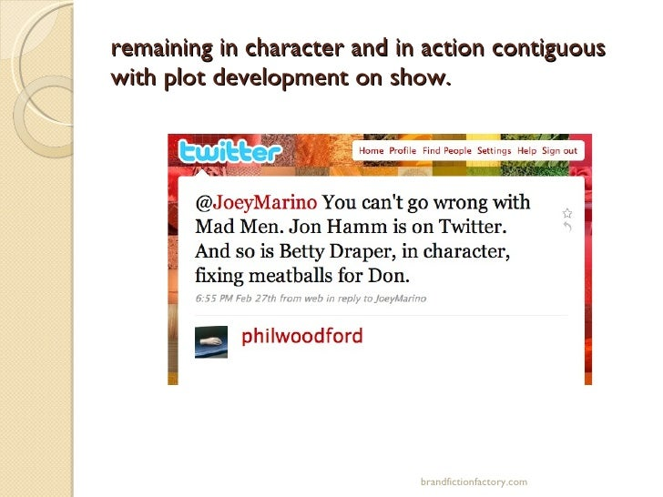 remaining in character and in action contiguous with plot development on show. brandfictionfactory.com