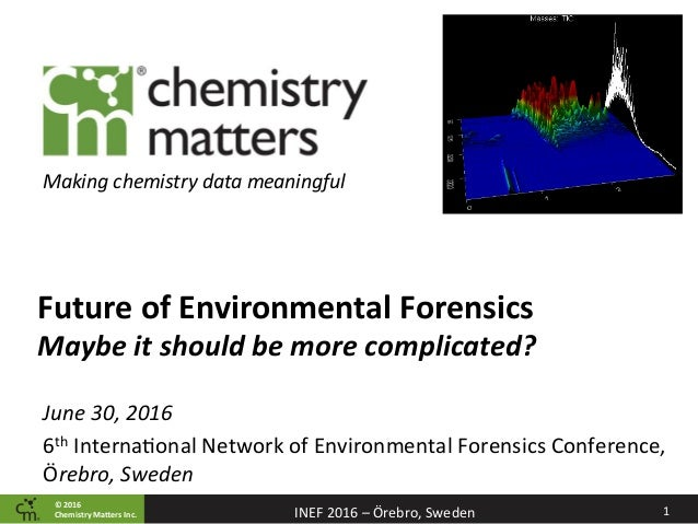 ©	2016		 Chemistry	Ma2ers	Inc. 1	INEF	2016	–	Örebro,	Sweden	 Making	chemistry	data	meaningful	 Future	of	Environmental	For...