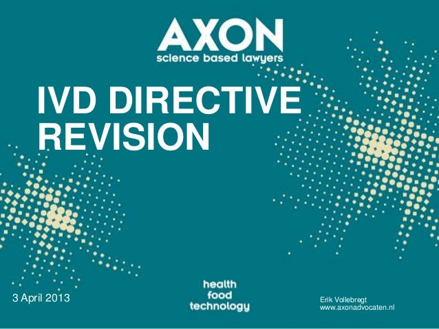 IVD DIRECTIVE     REVISION3 April 2013         Erik Vollebregt                     www.axonadvocaten.nl