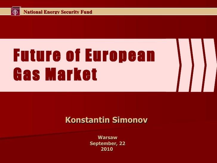 Future of European  Gas Market Konstantin Simonov  Warsaw September, 22 2010