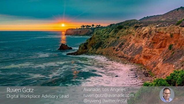 ©2017 Avanade Inc. All Rights Reserved. Ruven Gotz Digital Workplace Advisory Lead Avanade West, Los Angeles Ruven.Gotz@av...