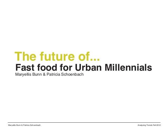 The future of...       Fast food for Urban Millennials       Maryellis Bunn & Patricia SchoenbachMaryellis Bunn & Patricia...