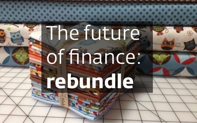 The future  of finance: rebundle