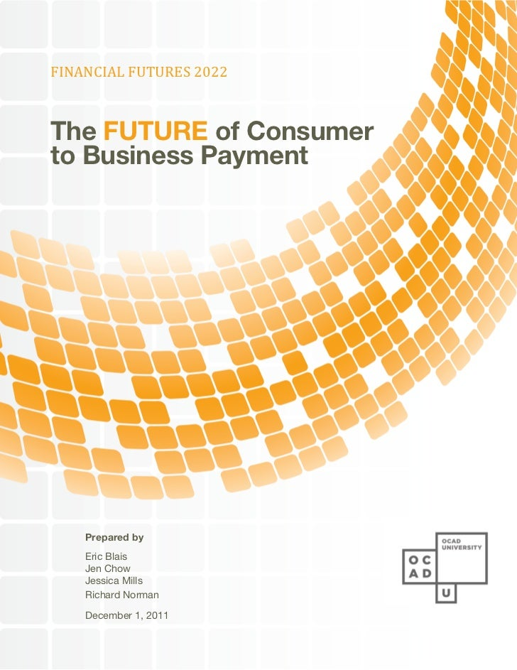 FINANCIAL FUTURES 2022The FUTURE of Consumerto Business Payment    Prepared by    Eric Blais    Jen Chow    Jessica Mills ...