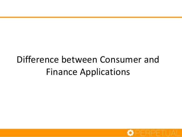 Difference between Consumer and Finance Applications