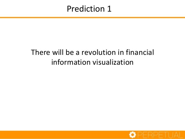 Prediction 1  There will be a revolution in financial information visualization