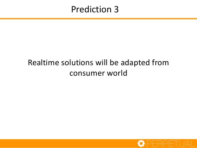 Realtime in Consumer World Advertising • Ad serving user real-time • Capture and process model Analytics • Usage in realti...