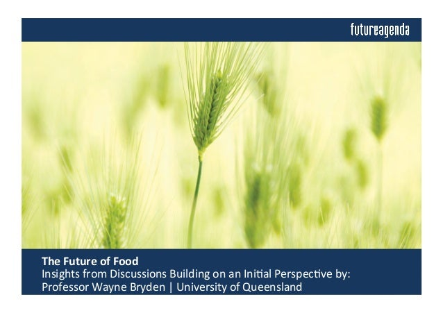 The	   Future	   of	   Food	   	    	   Insights	   from	   Discussions	   Building	   on	   an	   Ini4al	   Perspec4ve	 ...