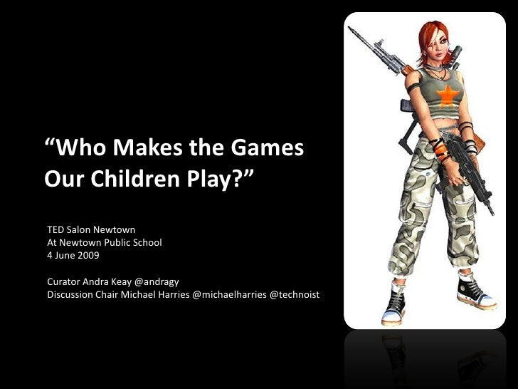 """""""Who Makes the Games Our Children Play?"""" TED Salon Newtown At Newtown Public School 4 June 2009  Curator Andra Keay @andra..."""