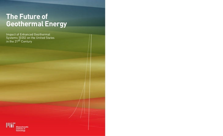 The Future ofGeothermal EnergyImpact of Enhanced GeothermalSystems (EGS) on the United Statesin the 21st Century