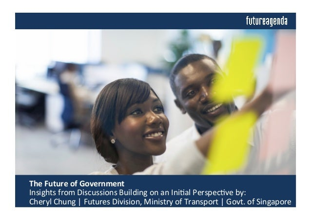 The	   Future	   of	   Government	   	    	   Insights	   from	   Discussions	   Building	   on	   an	   Ini4al	   Perspe...