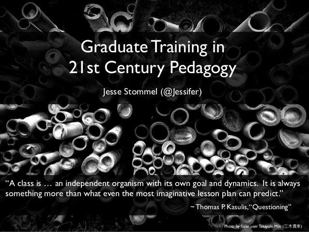 "Photo by flickr user Takayuki Miki ( ) Graduate Training in 21st Century Pedagogy Jesse Stommel (@Jessifer) ""A class is … a..."
