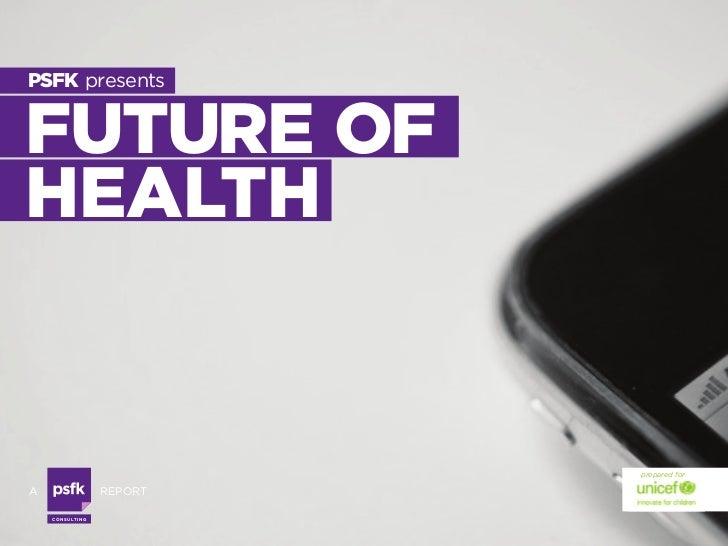 PSFK presentsFUTURE OFHEALTH                                prepared fora                      report    Co n s u lti n g