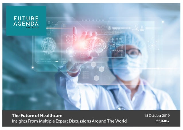 The Future of Healthcare Insights From Multiple Expert Discussions Around The World 15 October 2019