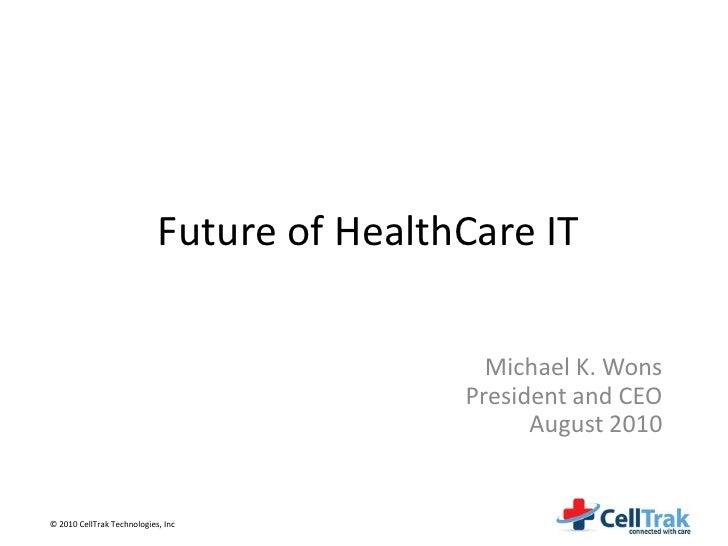 Future of HealthCare IT                                                Michael K. Wons                                    ...