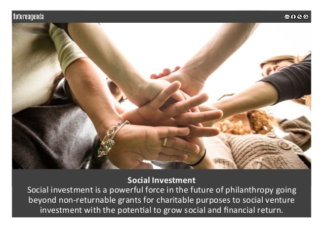 SocialInvestment Socialinvestmentisapowerfulforceinthefutureofphilanthropygoing beyondnon-returnablegrants...
