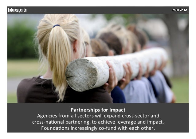 PartnershipsforImpact Agenciesfromallsectorswillexpandcross-sectorand cross-na;onalpartnering,toachievelev...