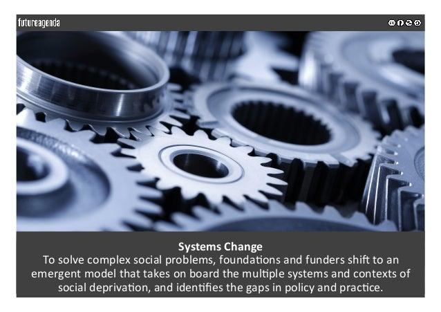 SystemsChange Tosolvecomplexsocialproblems,founda;onsandfundersshiStoan emergentmodelthattakesonboardt...