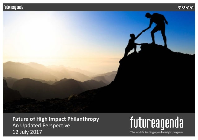 Future	of	High	Impact	Philanthropy An	Updated	Perspective	 12	July	2017 The	world's	leading	open	foresight	program