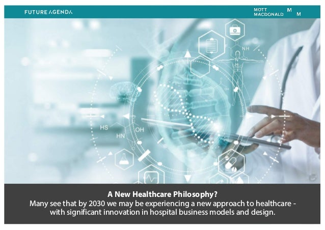 A New Healthcare Philosophy? Many see that by 2030 we may be experiencing a new approach to healthcare - with significant ...
