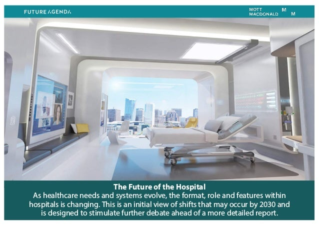 The Future of the Hospital As healthcare needs and systems evolve, the format, role and features within hospitals is chang...