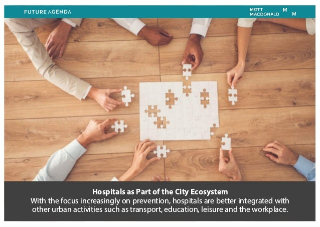 Hospitals as Part of the City Ecosystem With the focus increasingly on prevention, hospitals are better integrated with ot...