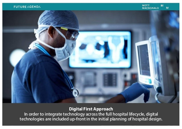 Digital First Approach In order to integrate technology across the full hospital lifecycle, digital technologies are inclu...