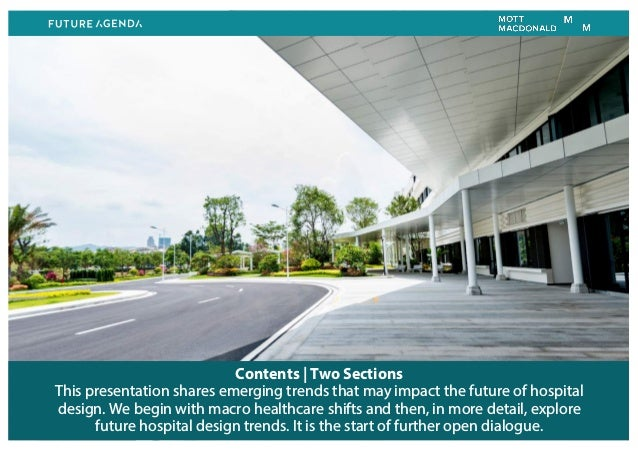 Contents   Two Sections This presentation shares emerging trends that may impact the future of hospital design. We begin w...