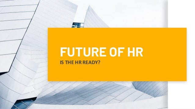 FUTURE OF HR IS THE HR READY?