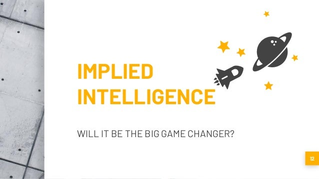 IMPLIED INTELLIGENCE WILL IT BE THE BIG GAME CHANGER? 12